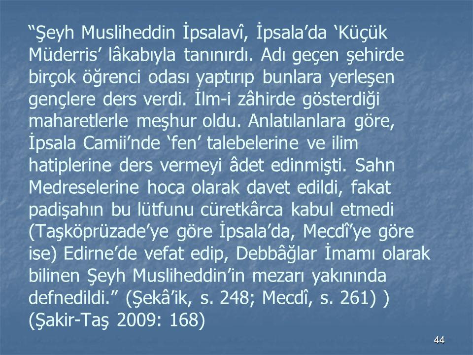 Şeyh Musliheddin İpsalavî, İpsala'da 'Küçük Müderris' lâkabıyla tanınırdı.