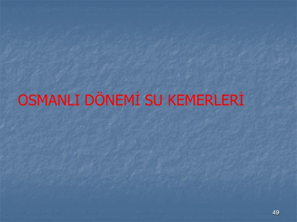 OSMANLI DÖNEMİ SU KEMERLERİ