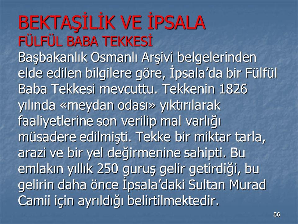 BEKTAŞİLİK VE İPSALA FÜLFÜL BABA TEKKESİ Başbakanlık Osmanlı Arşivi belgelerinden elde edilen bilgilere göre, İpsala'da bir Fülfül Baba Tekkesi mevcuttu.
