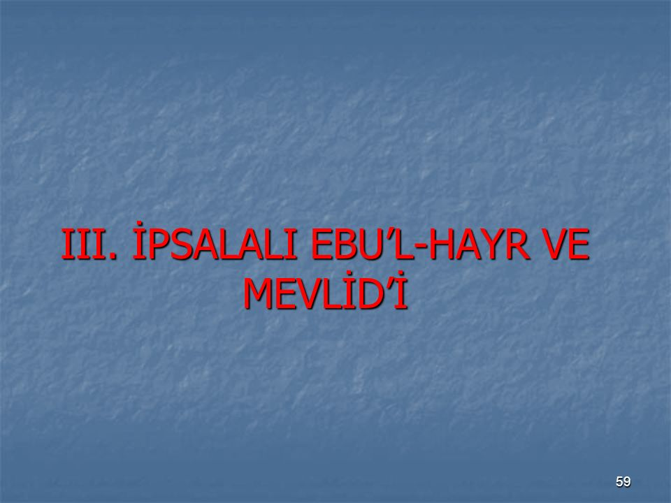 III. İPSALALI EBU'L-HAYR VE MEVLİD'İ