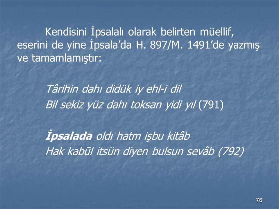 Kendisini İpsalalı olarak belirten müellif, eserini de yine İpsala'da H. 897/M. 1491'de yazmış ve tamamlamıştır:
