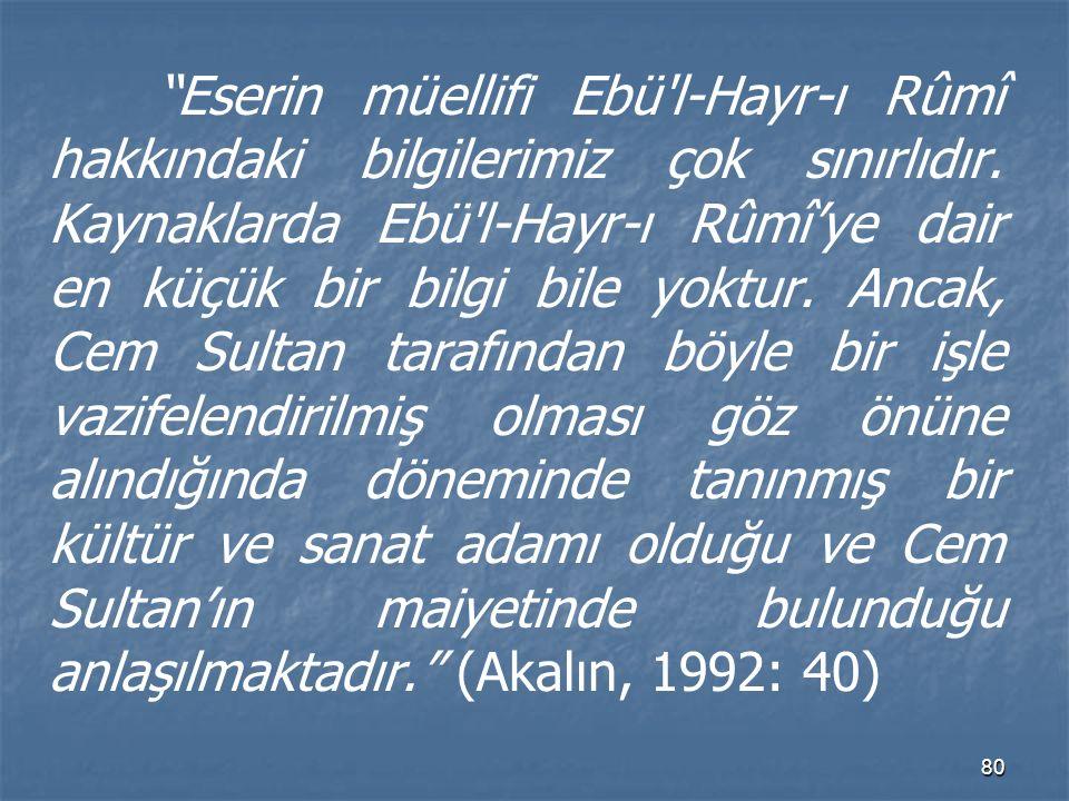 Eserin müellifi Ebü l-Hayr-ı Rûmî hakkındaki bilgilerimiz çok sınırlıdır.