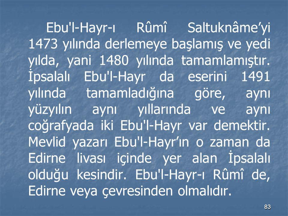 Ebu l-Hayr-ı Rûmî Saltuknâme'yi 1473 yılında derlemeye başlamış ve yedi yılda, yani 1480 yılında tamamlamıştır.