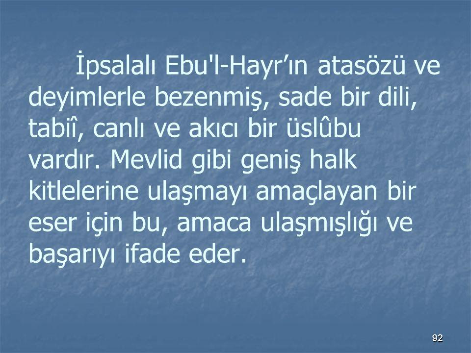 İpsalalı Ebu l-Hayr'ın atasözü ve deyimlerle bezenmiş, sade bir dili, tabiî, canlı ve akıcı bir üslûbu vardır.