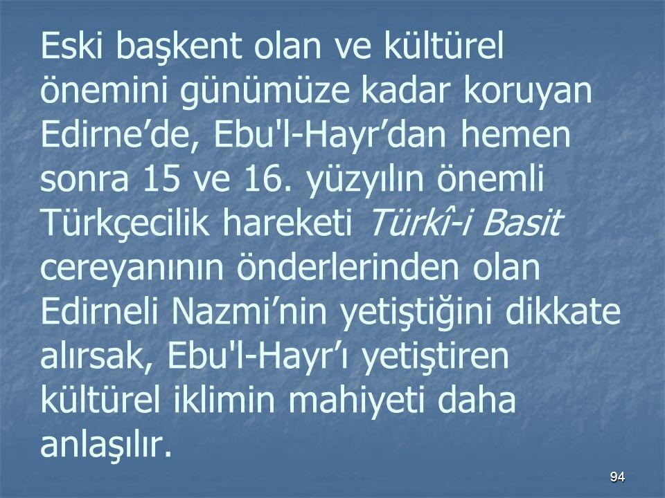 Eski başkent olan ve kültürel önemini günümüze kadar koruyan Edirne'de, Ebu l-Hayr'dan hemen sonra 15 ve 16.