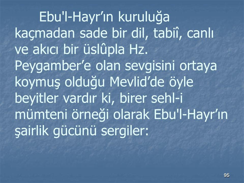 Ebu l-Hayr'ın kuruluğa kaçmadan sade bir dil, tabiî, canlı ve akıcı bir üslûpla Hz.