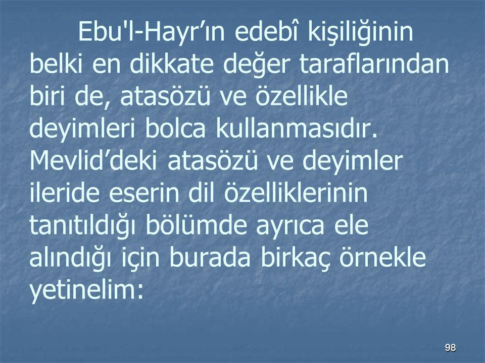 Ebu l-Hayr'ın edebî kişiliğinin belki en dikkate değer taraflarından biri de, atasözü ve özellikle deyimleri bolca kullanmasıdır.