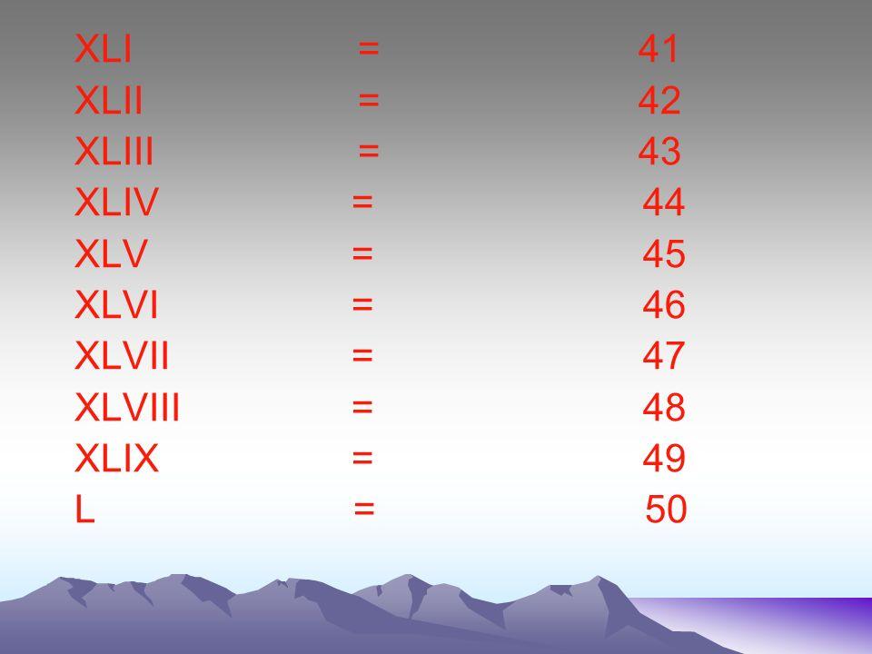 XLI = 41 XLII = 42.