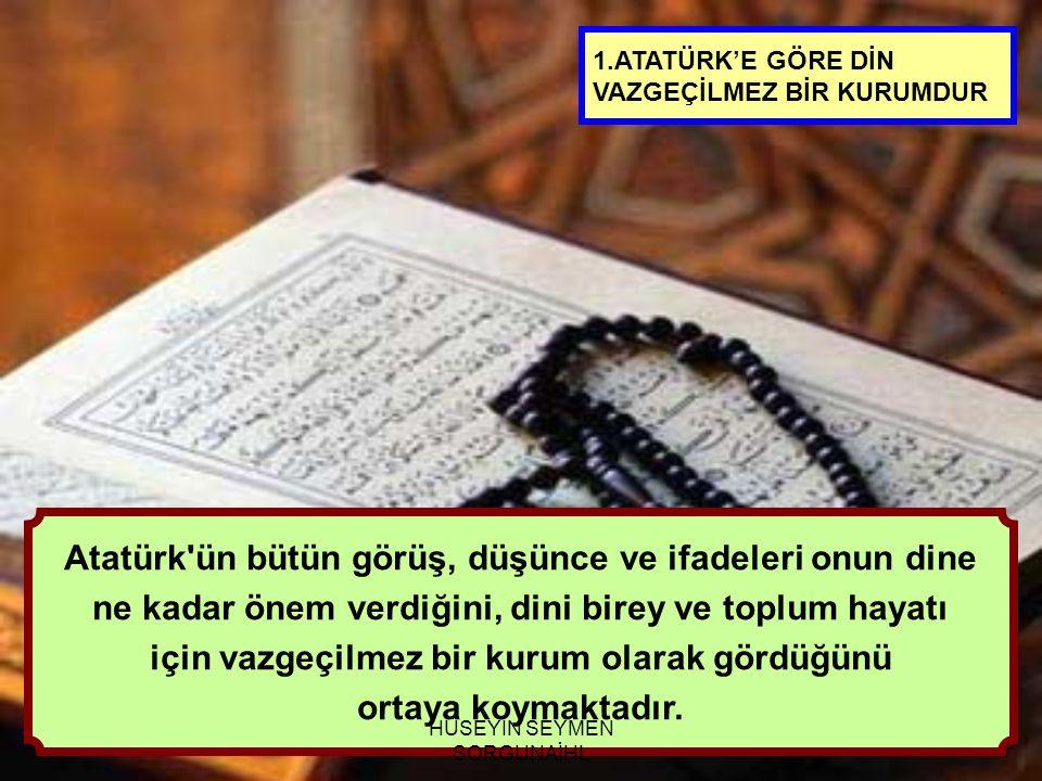 Atatürk ün bütün görüş, düşünce ve ifadeleri onun dine
