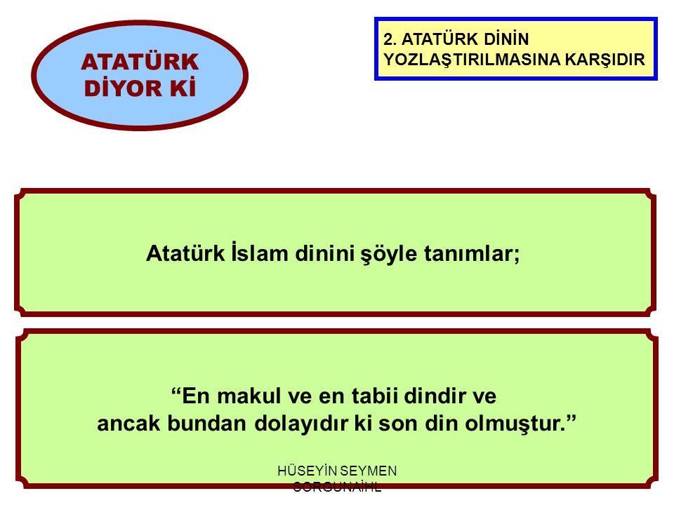 Atatürk İslam dinini şöyle tanımlar;