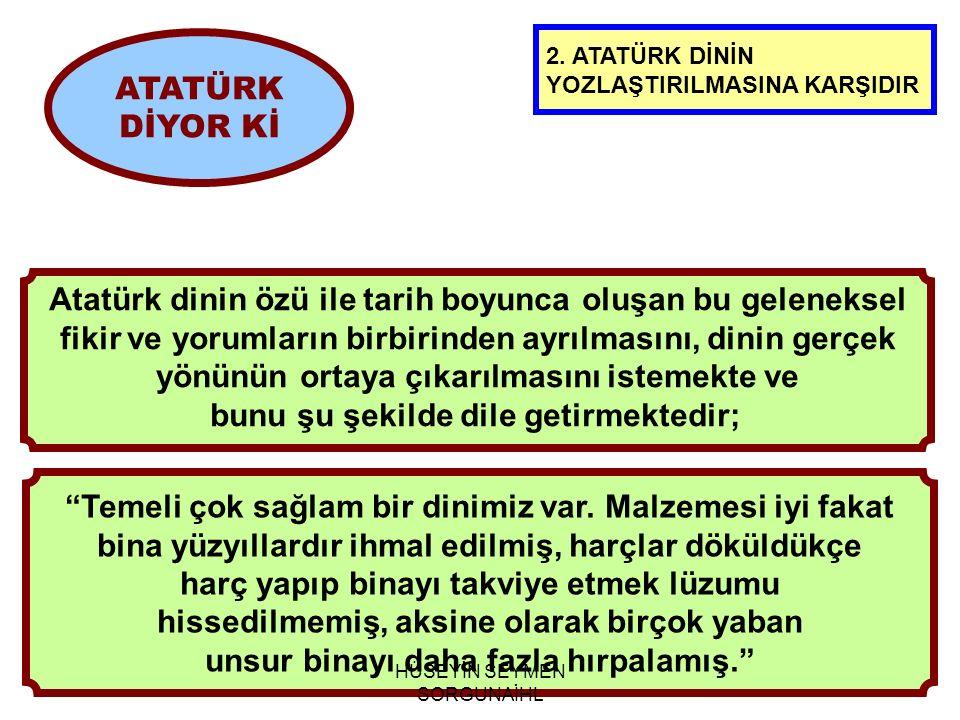 Atatürk dinin özü ile tarih boyunca oluşan bu geleneksel