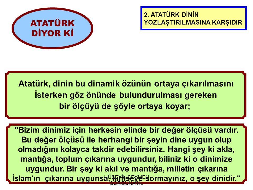 Atatürk, dinin bu dinamik özünün ortaya çıkarılmasını