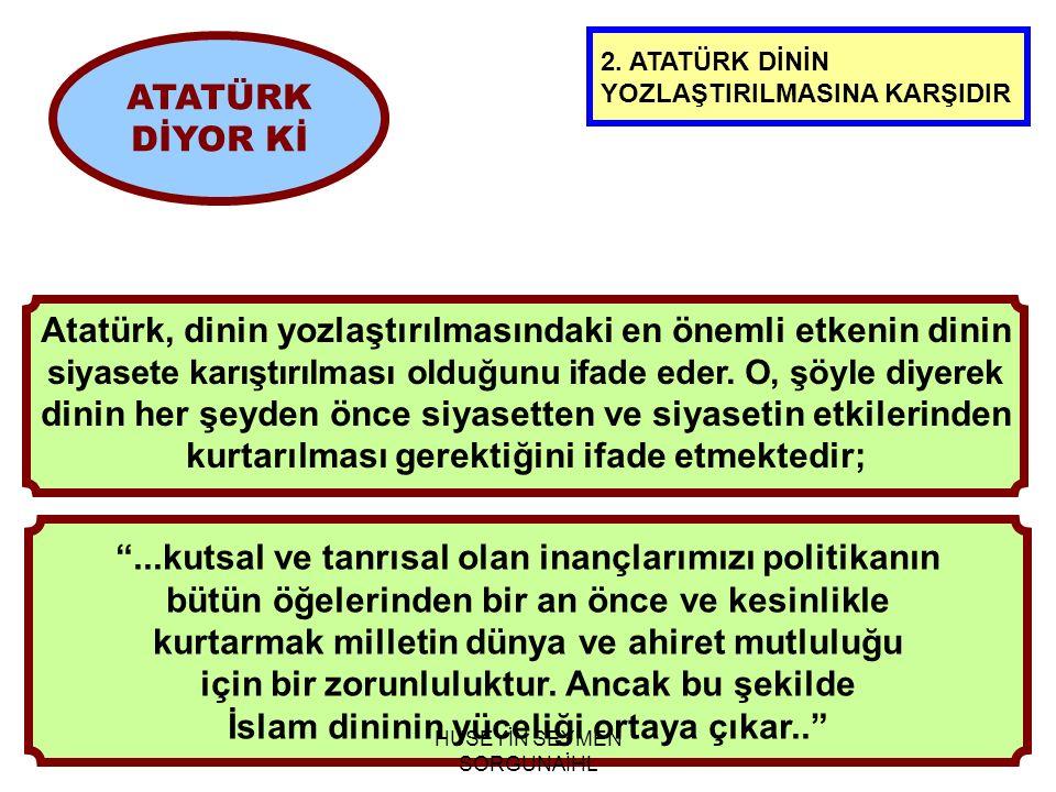 Atatürk, dinin yozlaştırılmasındaki en önemli etkenin dinin