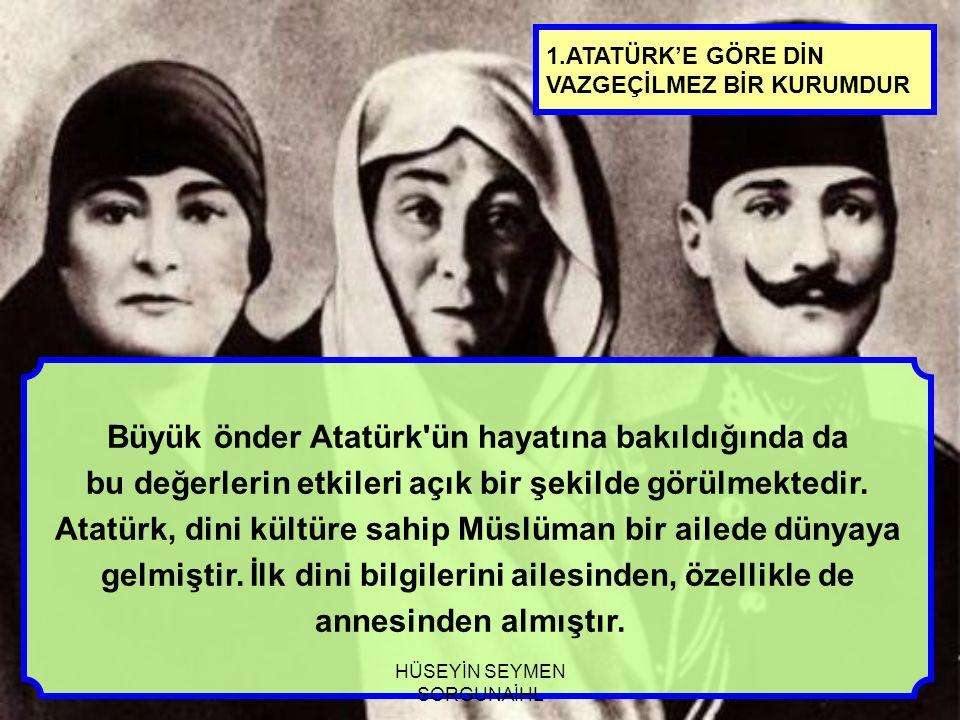 Büyük önder Atatürk ün hayatına bakıldığında da