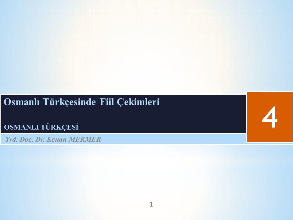 4 Osmanlı Türkçesinde Fiil Çekimleri OSMANLI TÜRKÇESİ