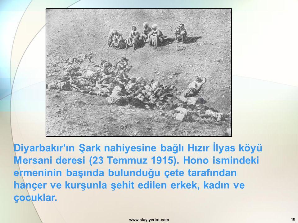 Diyarbakır ın Şark nahiyesine bağlı Hızır İlyas köyü Mersani deresi (23 Temmuz 1915). Hono ismindeki ermeninin başında bulunduğu çete tarafından hançer ve kurşunla şehit edilen erkek, kadın ve çocuklar.