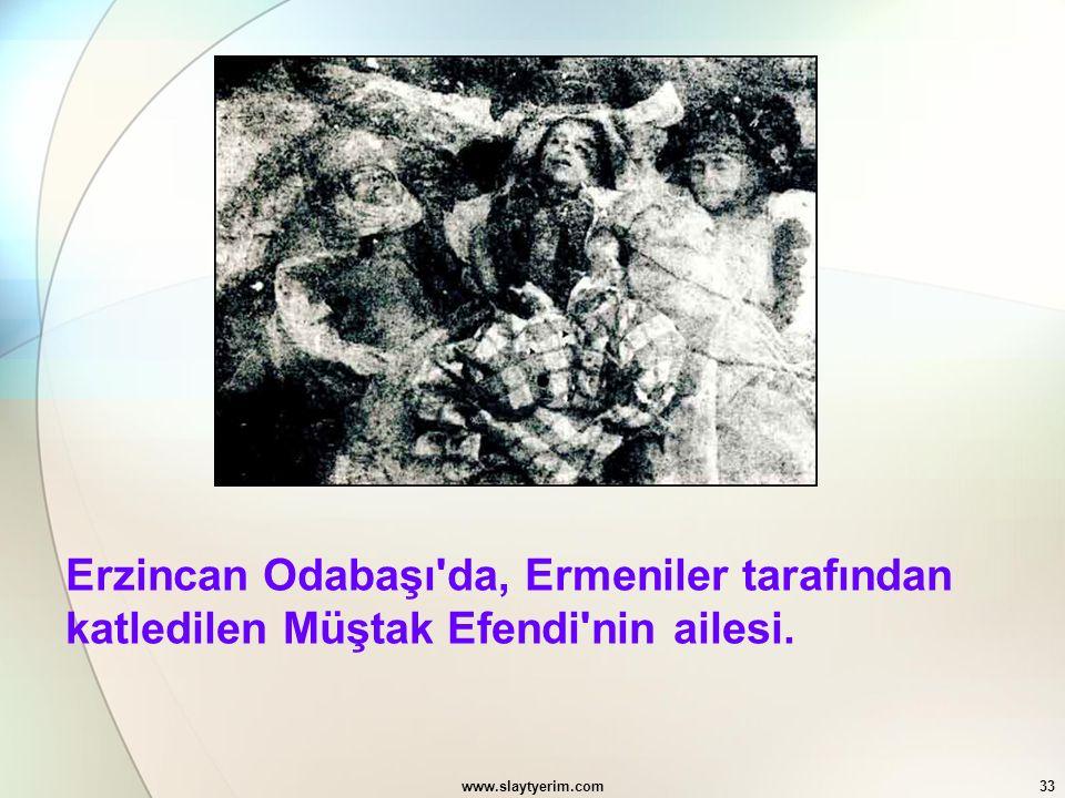 Erzincan Odabaşı da, Ermeniler tarafından katledilen Müştak Efendi nin ailesi.