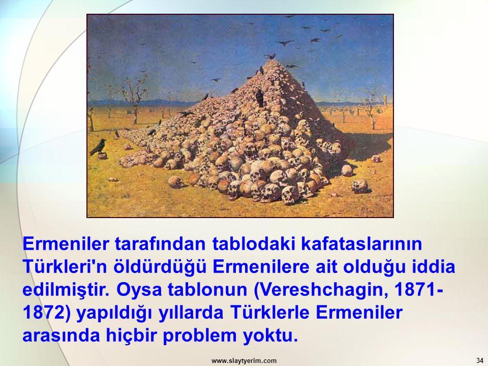Ermeniler tarafından tablodaki kafataslarının Türkleri n öldürdüğü Ermenilere ait olduğu iddia edilmiştir. Oysa tablonun (Vereshchagin, 1871-1872) yapıldığı yıllarda Türklerle Ermeniler arasında hiçbir problem yoktu.