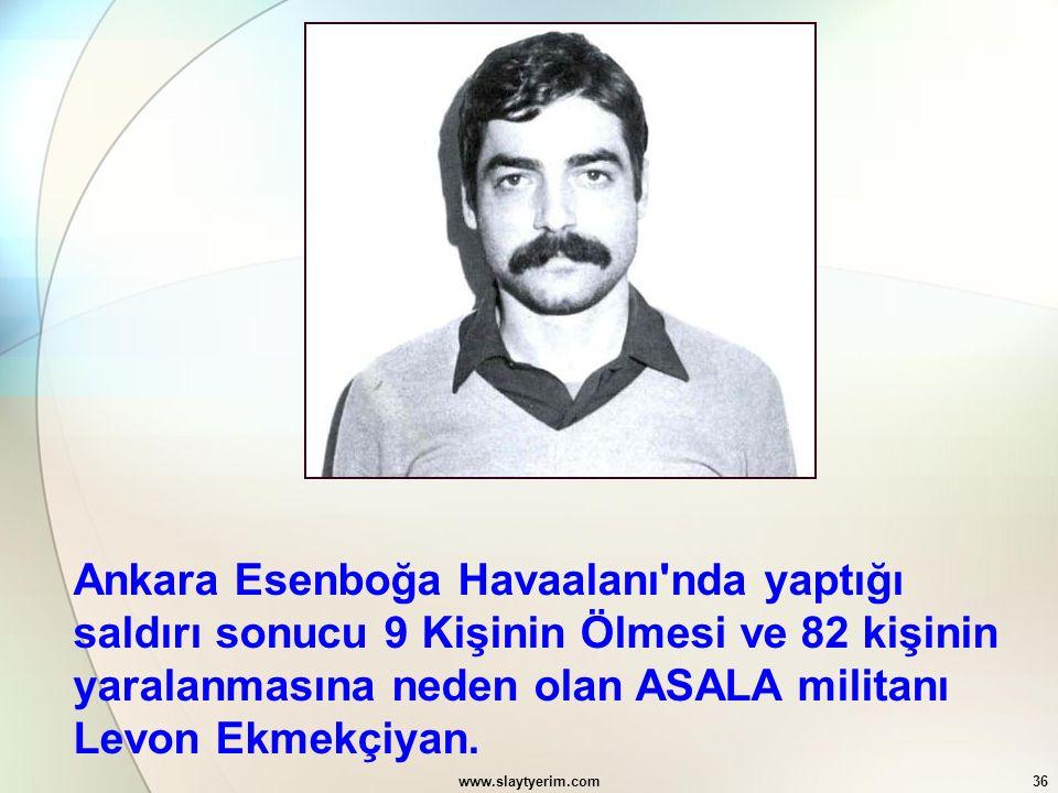 Ankara Esenboğa Havaalanı nda yaptığı saldırı sonucu 9 Kişinin Ölmesi ve 82 kişinin yaralanmasına neden olan ASALA militanı Levon Ekmekçiyan.