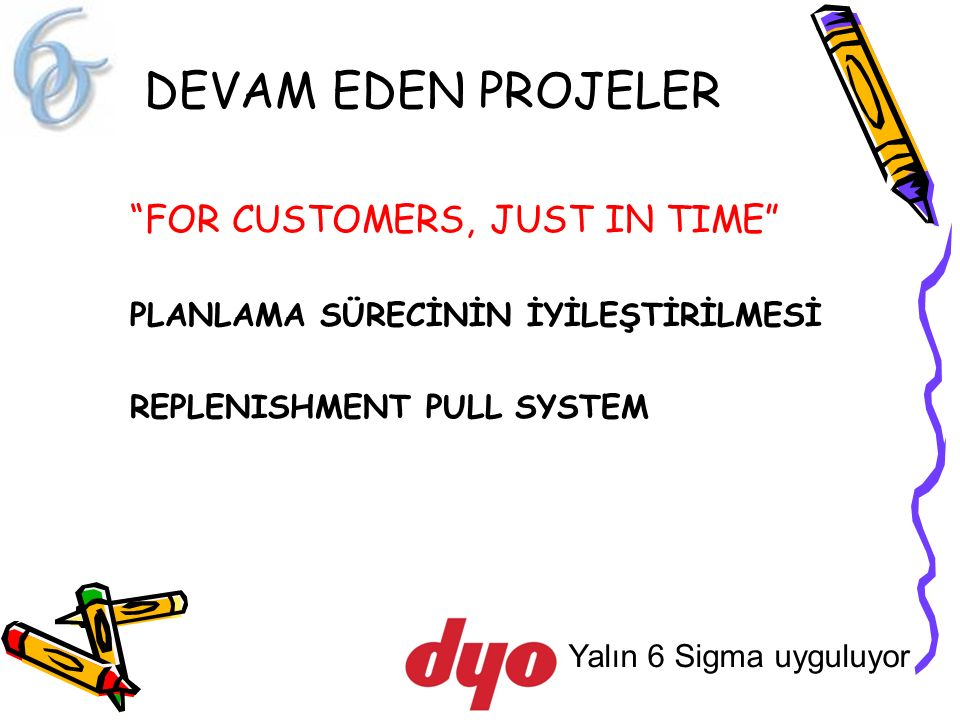 DEVAM EDEN PROJELER FOR CUSTOMERS, JUST IN TIME