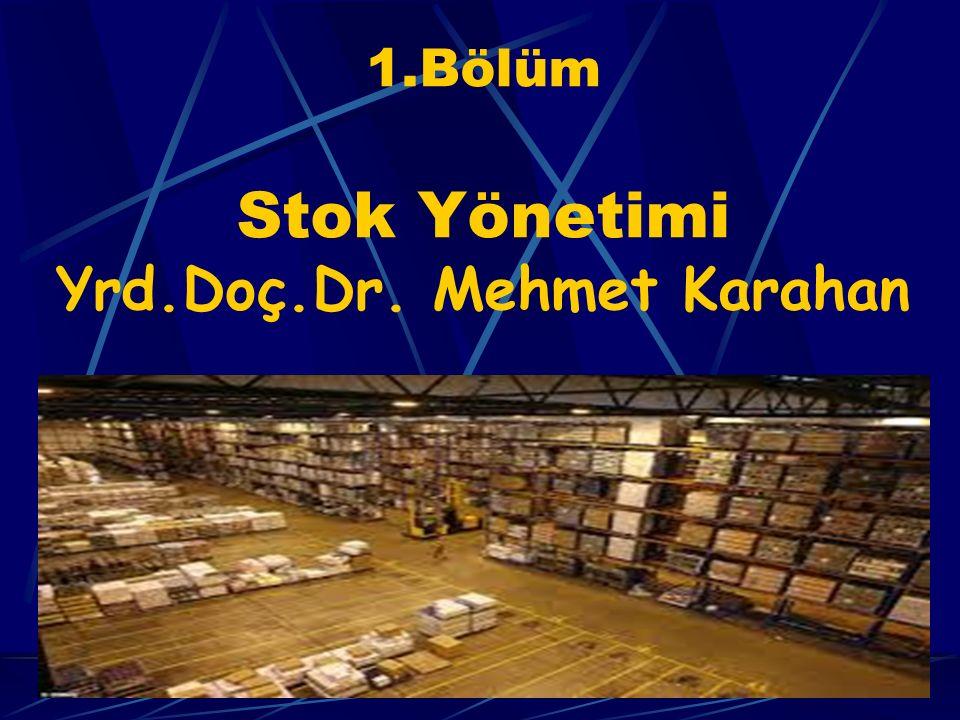1.Bölüm Stok Yönetimi Yrd.Doç.Dr. Mehmet Karahan