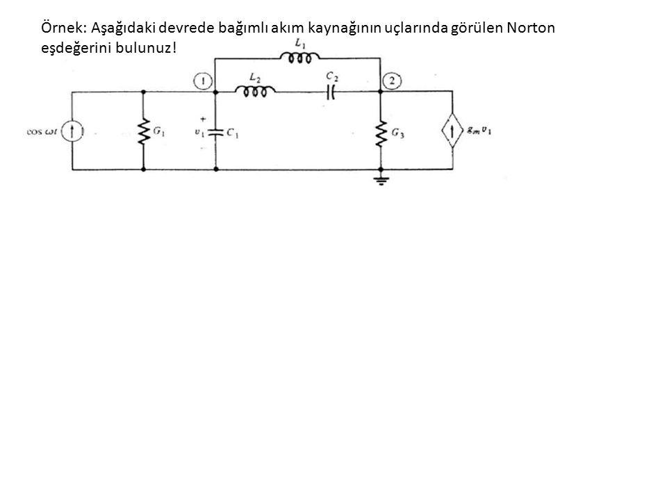 Örnek: Aşağıdaki devrede bağımlı akım kaynağının uçlarında görülen Norton eşdeğerini bulunuz!