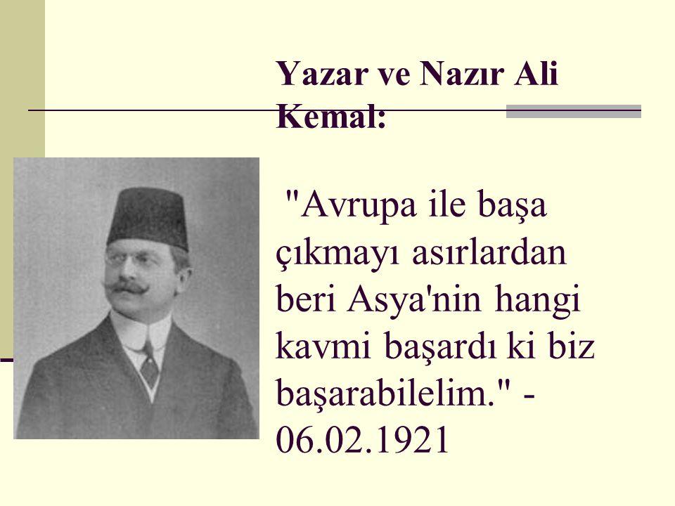 Yazar ve Nazır Ali Kemal: Avrupa ile başa çıkmayı asırlardan beri Asya nin hangi kavmi başardı ki biz başarabilelim. - 06.02.1921