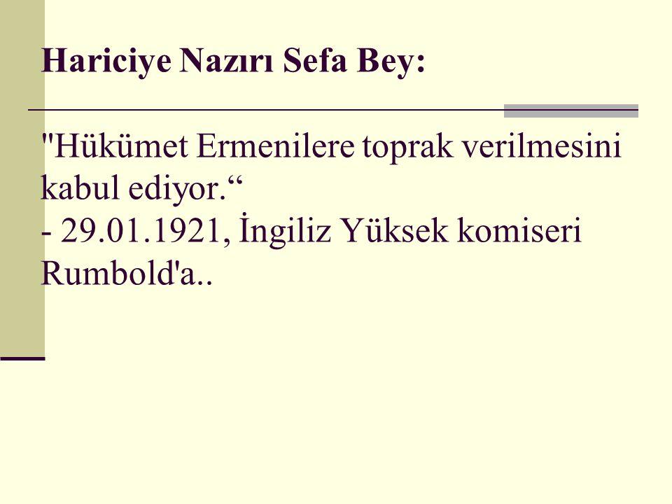 Hariciye Nazırı Sefa Bey: Hükümet Ermenilere toprak verilmesini kabul ediyor. - 29.01.1921, İngiliz Yüksek komiseri Rumbold a..
