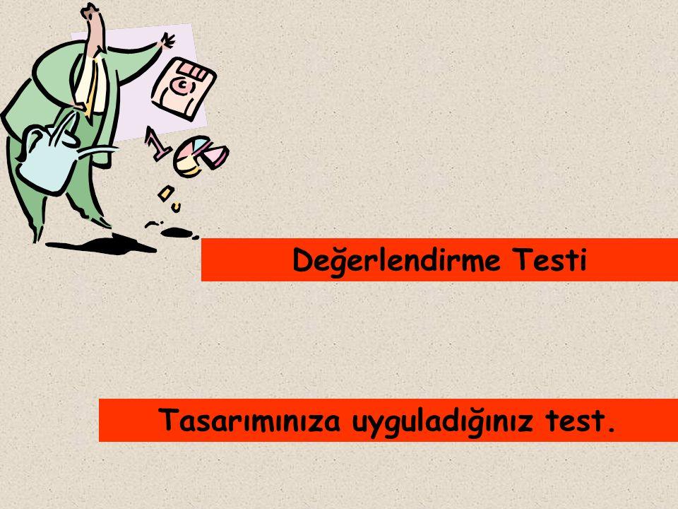 Tasarımınıza uyguladığınız test.