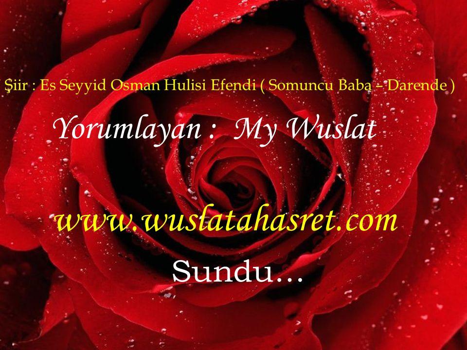 www.wuslatahasret.com Yorumlayan : My Wuslat Sundu…