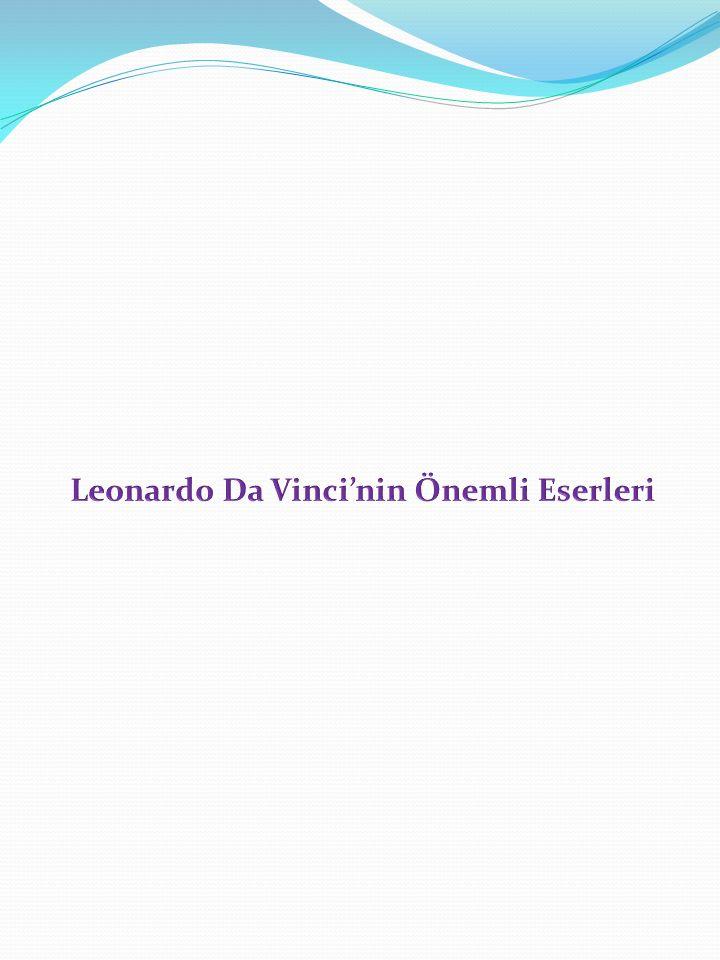 Leonardo Da Vinci'nin Önemli Eserleri