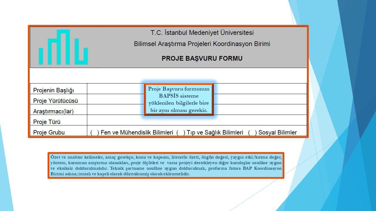 Proje Başvuru formunun BAPSİS sisteme yüklenilen bilgilerle bire bir aynı olması gerekir.