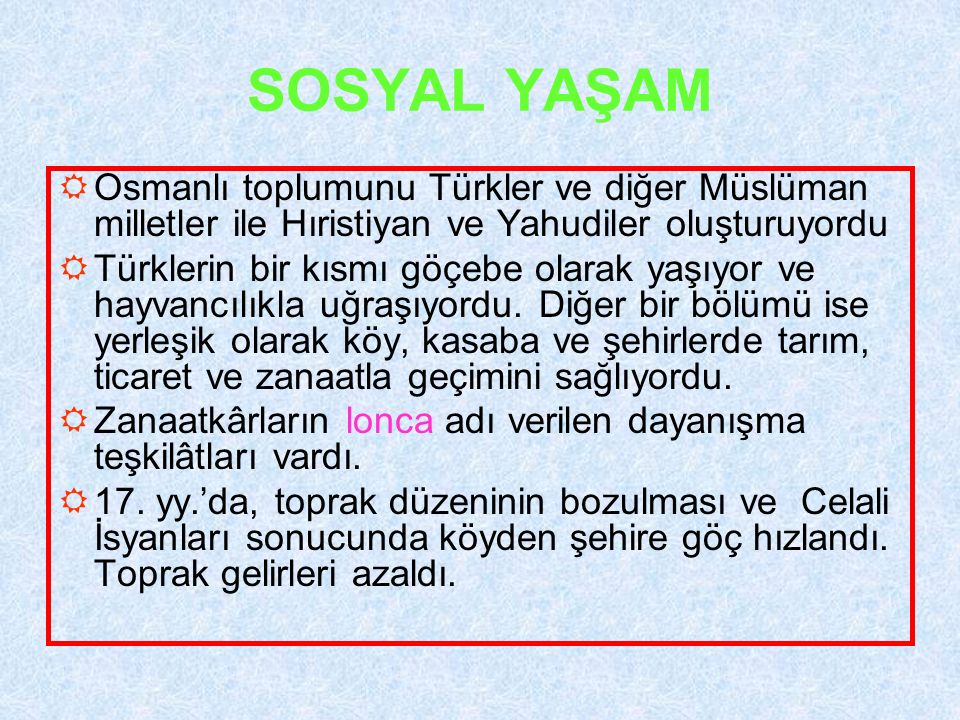SOSYAL YAŞAM Osmanlı toplumunu Türkler ve diğer Müslüman milletler ile Hıristiyan ve Yahudiler oluşturuyordu.