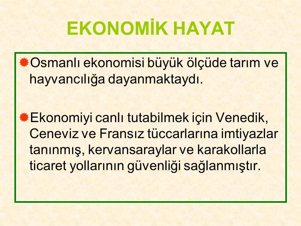 EKONOMİK HAYAT Osmanlı ekonomisi büyük ölçüde tarım ve hayvancılığa dayanmaktaydı.