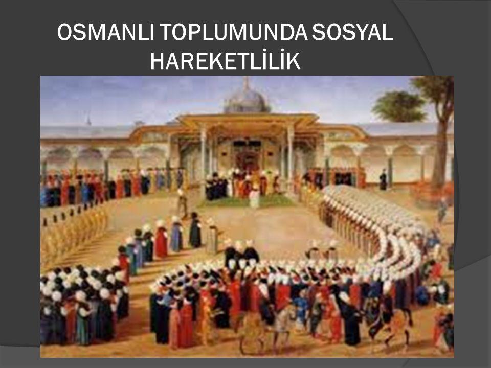 OSMANLI TOPLUMUNDA SOSYAL HAREKETLİLİK