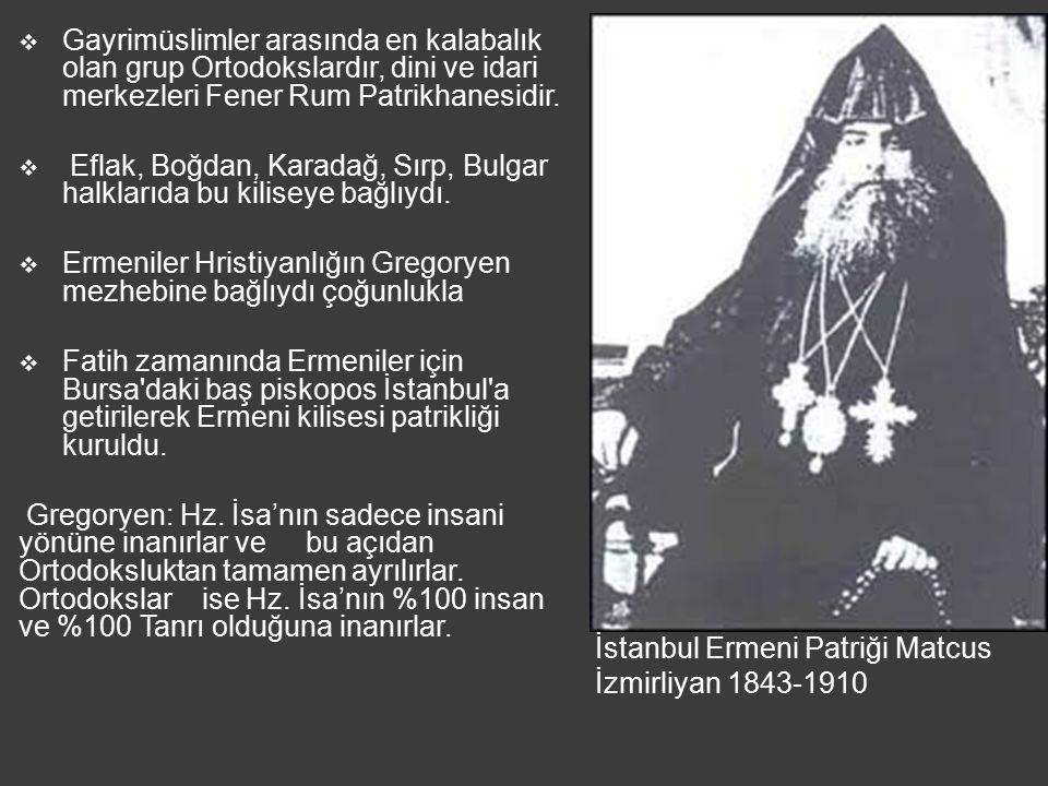 Gayrimüslimler arasında en kalabalık olan grup Ortodokslardır, dini ve idari merkezleri Fener Rum Patrikhanesidir.