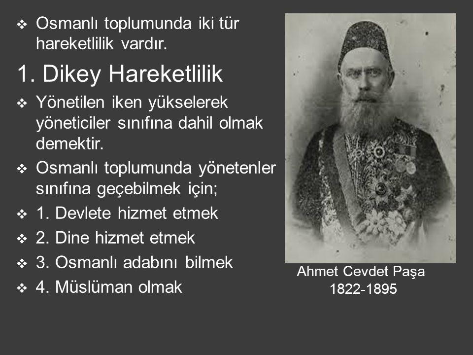 1. Dikey Hareketlilik Osmanlı toplumunda iki tür hareketlilik vardır.