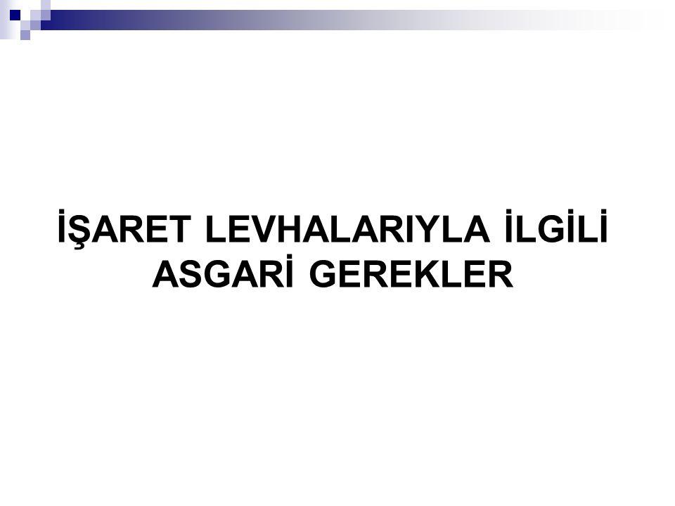 İŞARET LEVHALARIYLA İLGİLİ ASGARİ GEREKLER