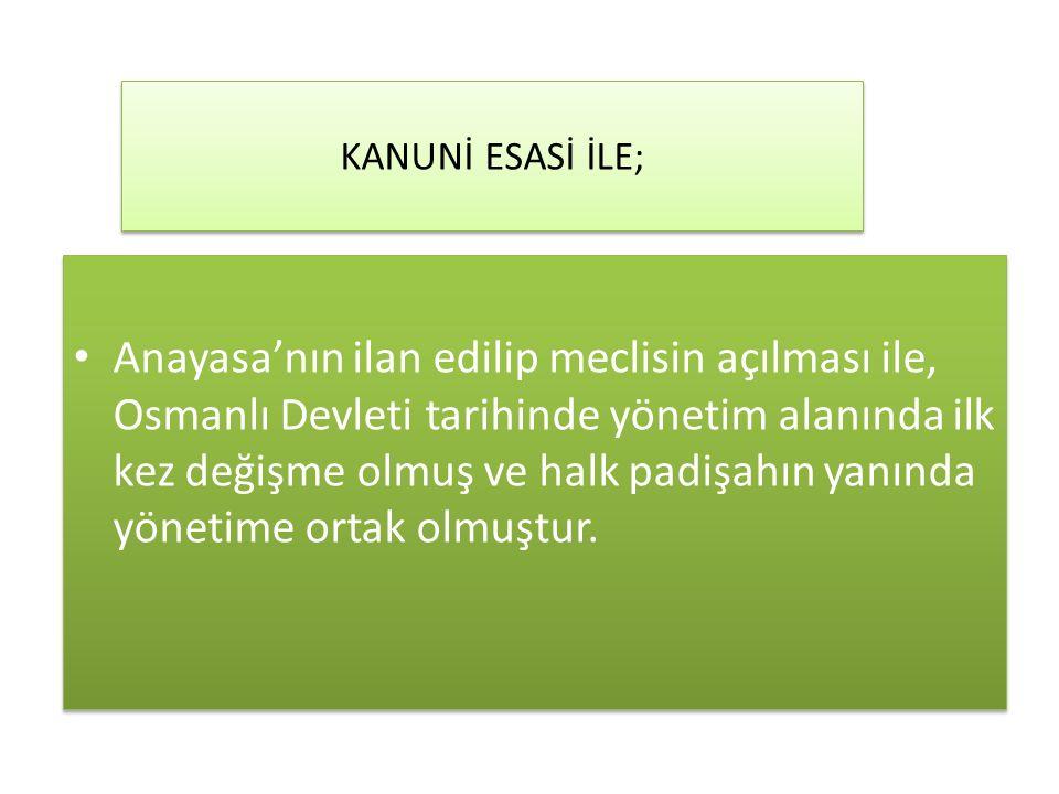 KANUNİ ESASİ İLE;