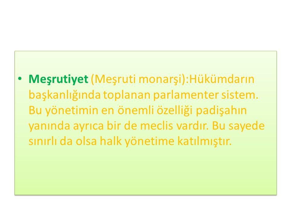 Meşrutiyet (Meşruti monarşi):Hükümdarın başkanlığında toplanan parlamenter sistem.