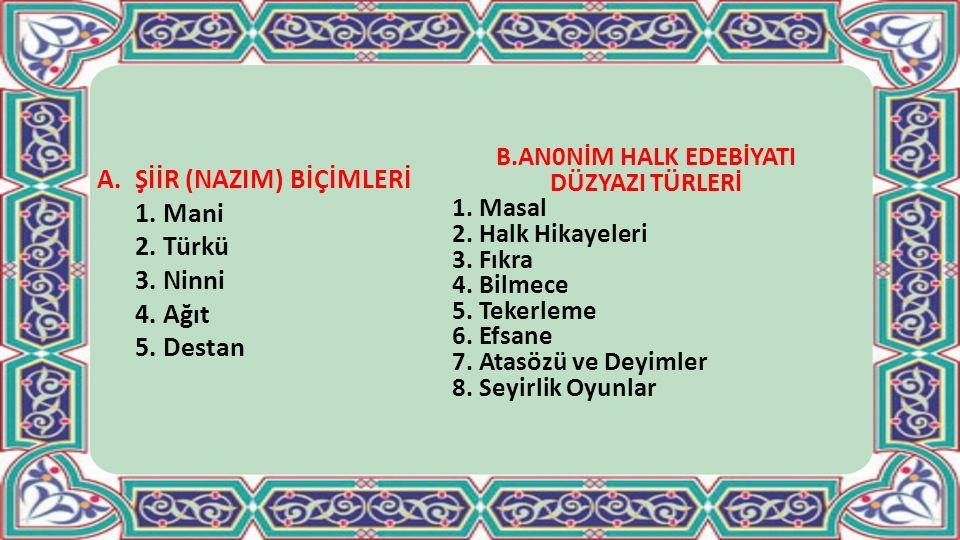 ŞİİR (NAZIM) BİÇİMLERİ 1. Mani 2. Türkü 3. Ninni 4. Ağıt 5. Destan