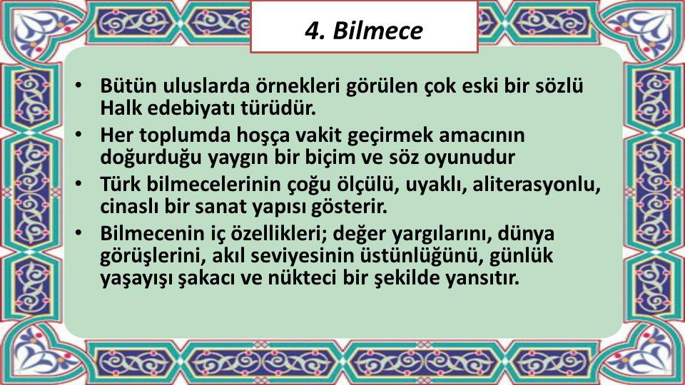 4. Bilmece Bütün uluslarda örnekleri görülen çok eski bir sözlü Halk edebiyatı türüdür.