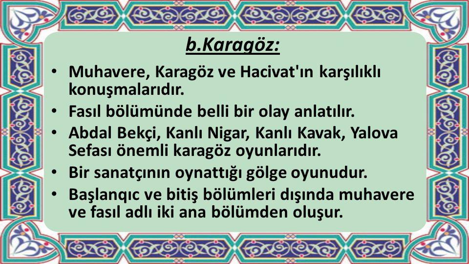 b.Karagöz: Muhavere, Karagöz ve Hacivat ın karşılıklı konuşmalarıdır.