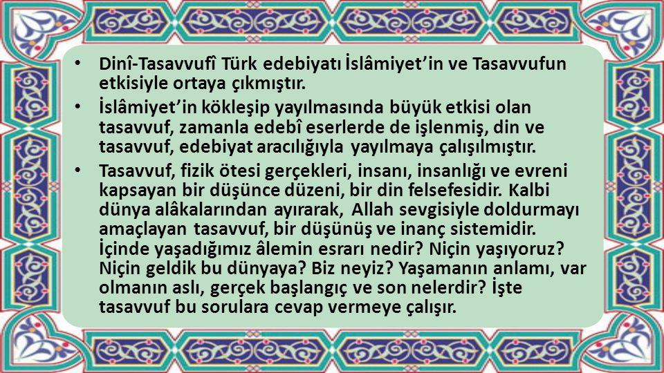Dinî-Tasavvufî Türk edebiyatı İslâmiyet'in ve Tasavvufun etkisiyle ortaya çıkmıştır.