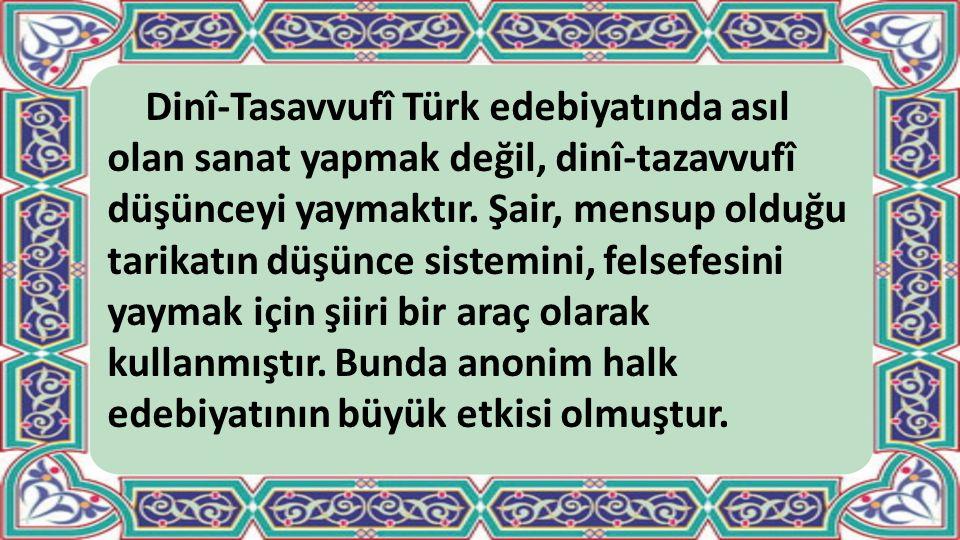 Dinî-Tasavvufî Türk edebiyatında asıl olan sanat yapmak değil, dinî-tazavvufî düşünceyi yaymaktır.