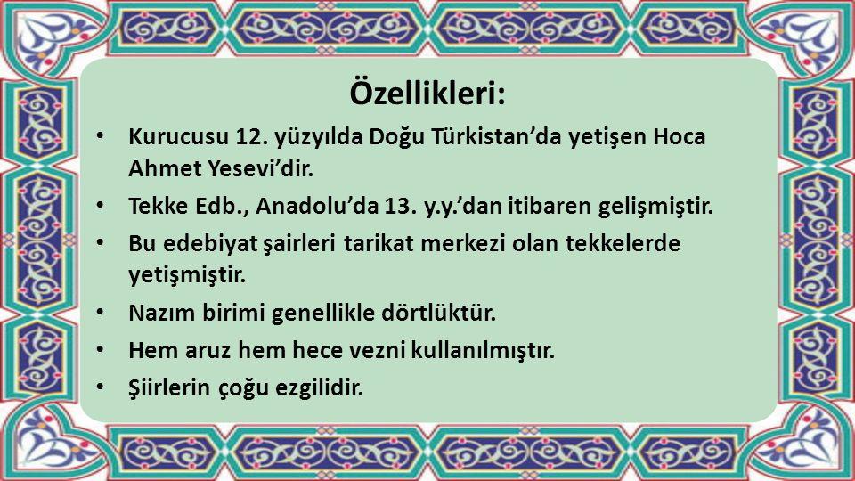 Özellikleri: Kurucusu 12. yüzyılda Doğu Türkistan'da yetişen Hoca Ahmet Yesevi'dir. Tekke Edb., Anadolu'da 13. y.y.'dan itibaren gelişmiştir.