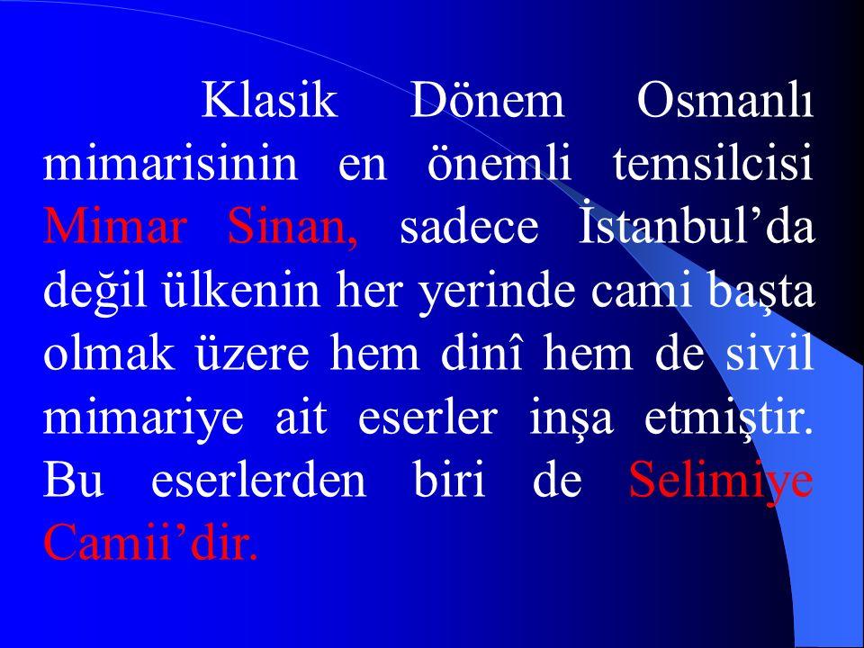 Klasik Dönem Osmanlı mimarisinin en önemli temsilcisi Mimar Sinan, sadece İstanbul'da değil ülkenin her yerinde cami başta olmak üzere hem dinî hem de sivil mimariye ait eserler inşa etmiştir.