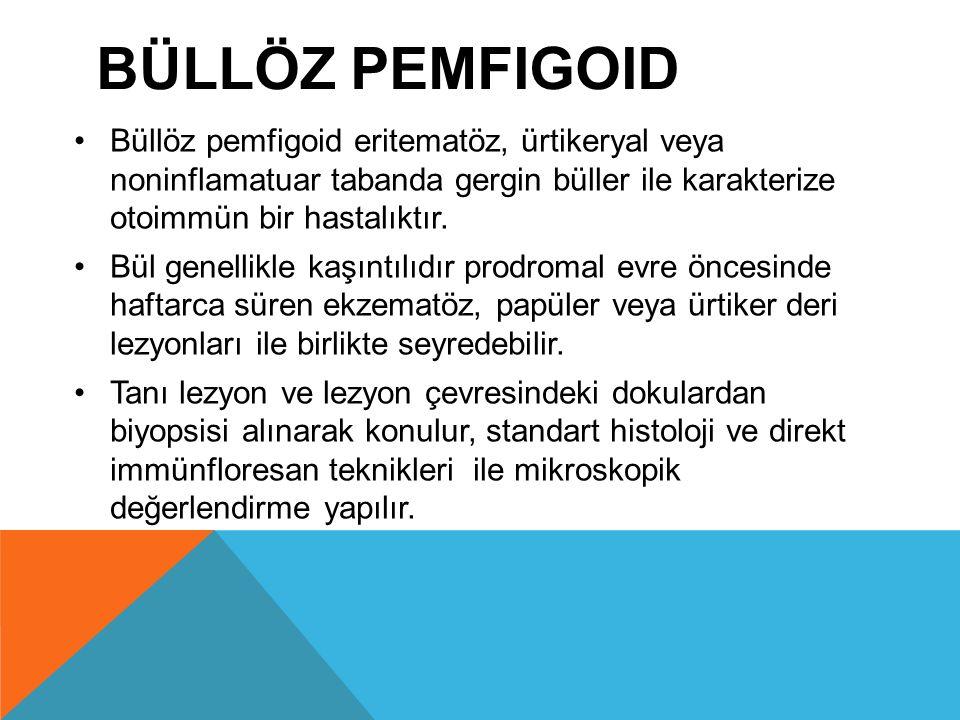 Büllöz pemfigoid Büllöz pemfigoid eritematöz, ürtikeryal veya noninflamatuar tabanda gergin büller ile karakterize otoimmün bir hastalıktır.