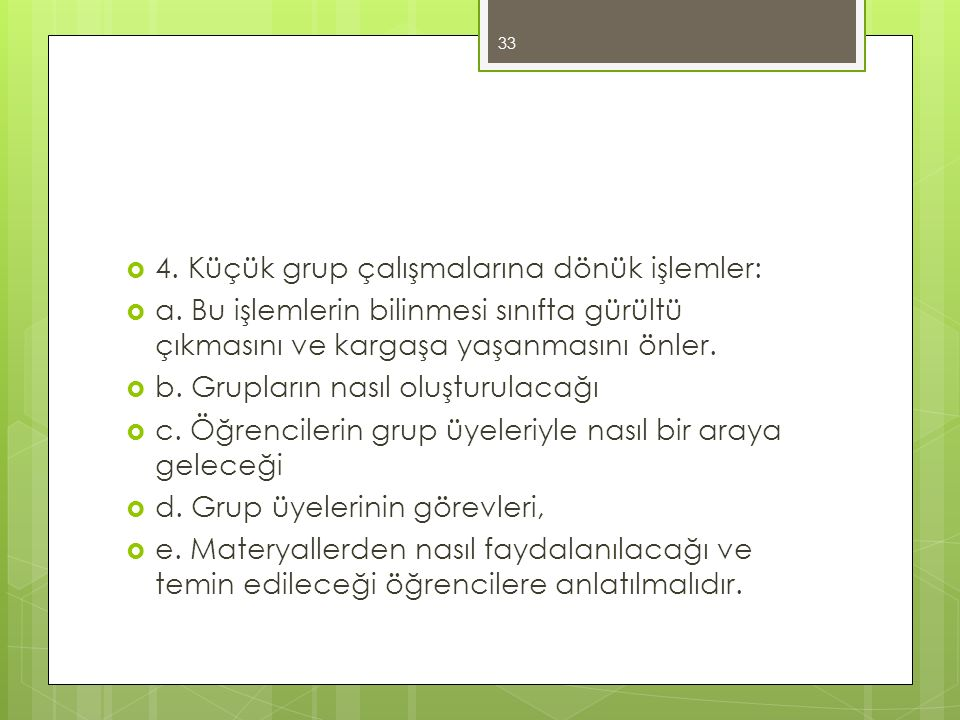 4. Küçük grup çalışmalarına dönük işlemler: