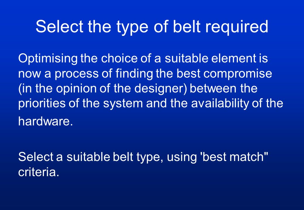 Select the type of belt required
